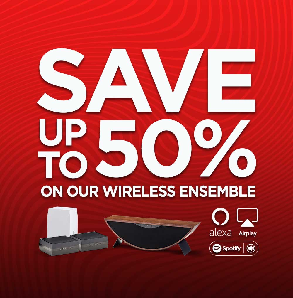SAVE UP TO 50% OFF MSRP ON OUR WIRELESS ENSEMBLE