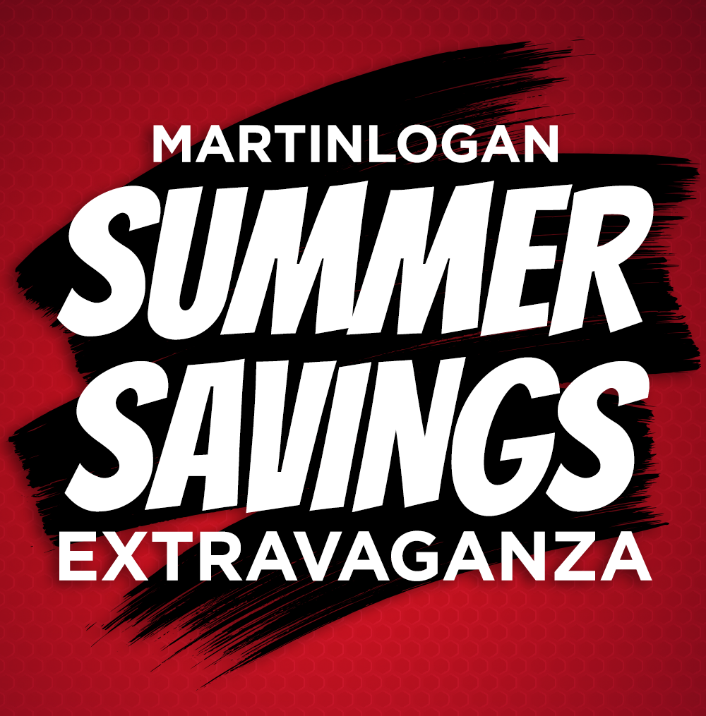MartinLogan - Summer Savings Extravaganza